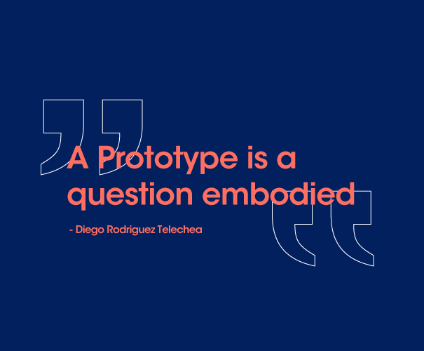 quote by diego rodriquez telechea - a prototype is a question embodied